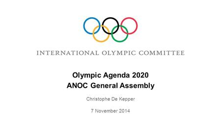 ANOC General Assembly Olympic Agenda 2020 Christophe De Kepper 7 November 2014.