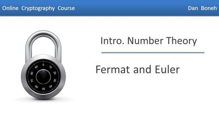 Dan Boneh Intro. Number Theory Fermat and Euler Online Cryptography Course Dan Boneh.