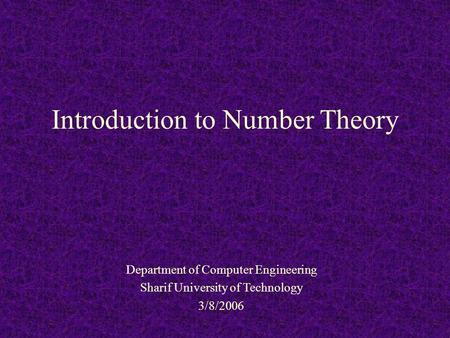 Introduction to Number Theory Department of Computer Engineering Sharif University of Technology 3/8/2006.