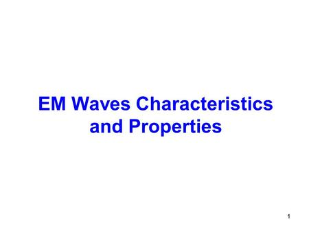 11 EM Waves Characteristics and Properties. 2 Electromagnetic spectrum.