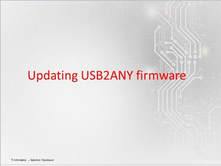 Updating USB2ANY firmware. 1.Download latest codeloader from TI.com