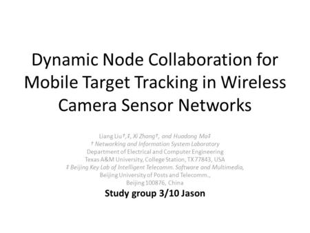 Dynamic Node Collaboration for Mobile Target Tracking in Wireless Camera Sensor Networks Liang Liu†,‡, Xi Zhang†, and Huadong Ma‡ † Networking and Information.