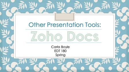 Other Presentation Tools: Carla Boyle EDT 180 Spring.
