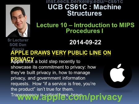 Inst.eecs.berkeley.edu/~cs61c UCB CS61C : Machine Structures Lecture 10 – Introduction to MIPS Procedures I 2014-09-22 Apple took a bold step recently.