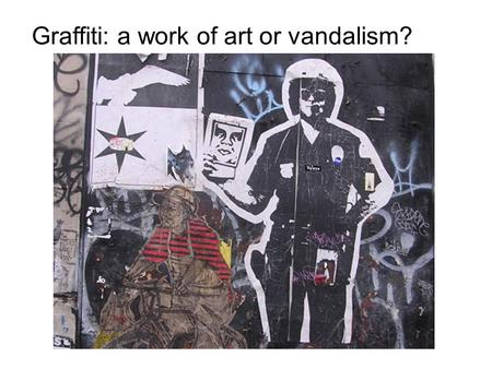 Graffiti: a work of art or vandalism?. Graffiti represents an art form that is unrestricted, one that rebels against conventional forms of artwork. Graffiti.