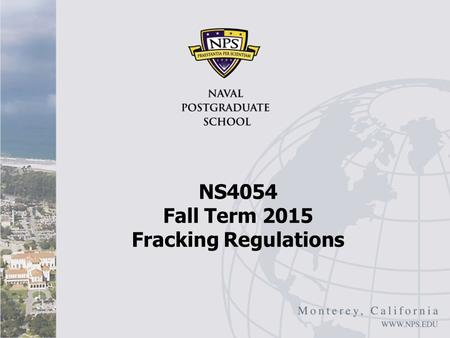 NS4054 Fall Term 2015 Fracking Regulations. Overview Oxford Analytica, US: Fracking Regulations Will be Minimal, August 2, 2015 On March 20, 2015 U.S.