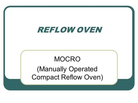 REFLOW OVEN MOCRO (Manually Operated Compact Reflow Oven)