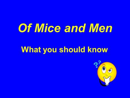Of Mice and Men What you should know. Context When the novel is set Historical/social factors that are relevant to the time it is set Where the novel.