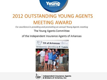 2012 OUTSTANDING YOUNG AGENTS MEETING AWARD For excellence in providing and promoting an annual Young Agents meeting The Young Agents Committee of the.