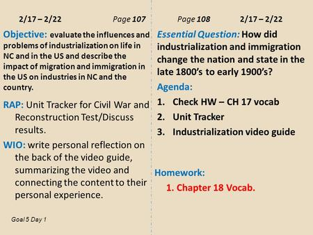 2/17 – 2/22Page 107 Page 108 2/17 – 2/22 Objective: evaluate the influences and problems of industrialization on life in NC and in the US and describe.
