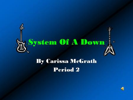 System Of A Down By Carissa McGrath Period 2. I chose System Of A Down because… I choose System of a Down because I like their music and they are very.