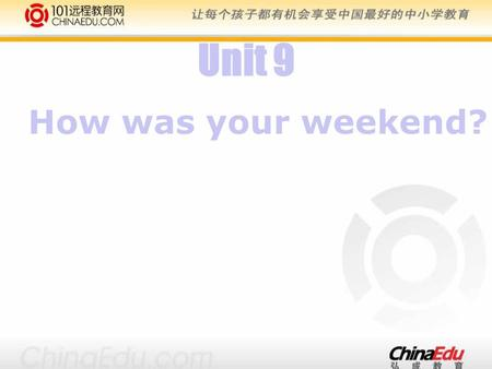 How was your weekend? Unit 9. Now Past I'm cleaning the room now. I clean the room on yesterday morning. ed 动词的另一种时态--一般过去时: 表示过去发生的动作或存在的状态,经常和 表示过去的时间状语连用。如: