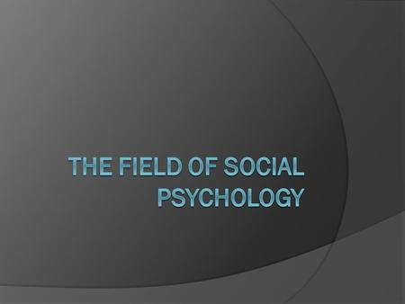 1. Social Psychology : The Scientific field that seeks to understand the nature and causes of individual behavior and thought in social situation.