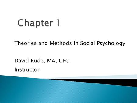 Theories and Methods in Social Psychology David Rude, MA, CPC Instructor 1.