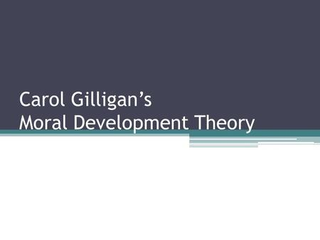 Carol Gilligan's Moral Development Theory. Carol Gilligan was born on November 28, 1936, in New York City. She graduated summa cum laude from Swarthmore.