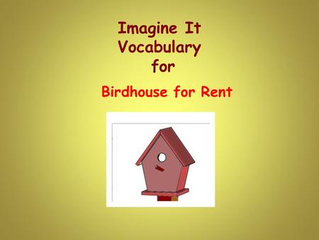 Imagine It Vocabulary for Birdhouse for Rent. rent The rent for my apartment is due by the first of every month. Regular payment for the right to use.