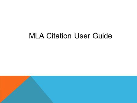 MLA Citation User Guide. WHY CITE? 1.Academic honesty — give credit where credit is due. 2.Accuracy ---- making sure information is credible and accurate.