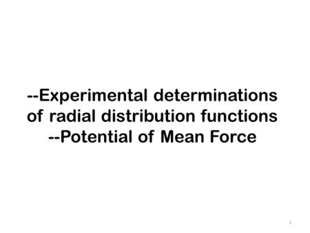 --Experimental determinations of radial distribution functions --Potential of Mean Force 1.