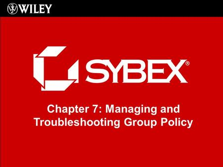 Chapter 7: Managing and Troubleshooting Group Policy.