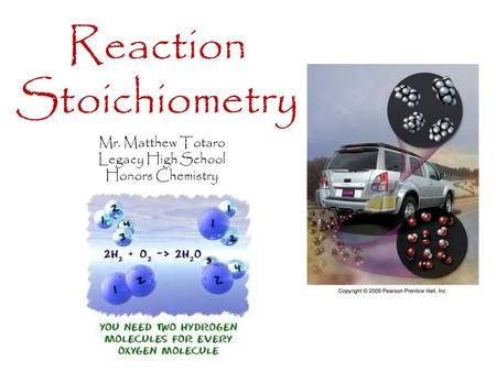 Mr. Matthew Totaro Legacy High School Honors Chemistry Reaction Stoichiometry.