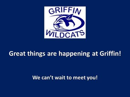 Great things are happening at Griffin! We can't wait to meet you!