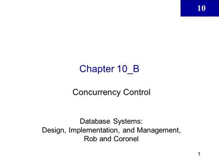 10 1 Chapter 10_B Concurrency Control Database Systems: Design, Implementation, and Management, Rob and Coronel.