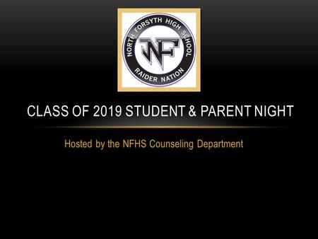 Hosted by the NFHS Counseling Department CLASS OF 2019 STUDENT & PARENT NIGHT.