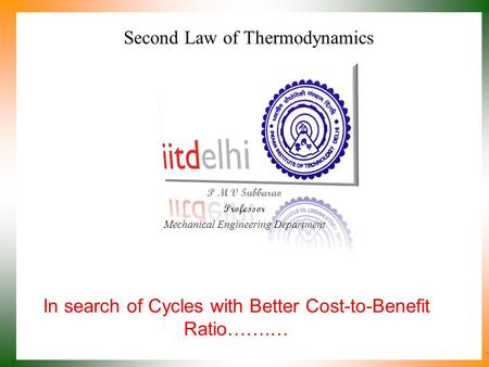 Second Law of Thermodynamics P M V Subbarao Professor Mechanical Engineering Department In search of Cycles with Better Cost-to-Benefit Ratio…….…