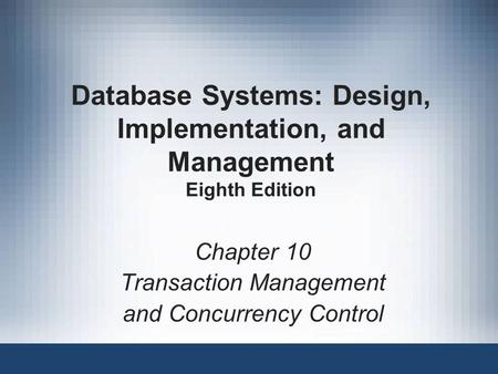 Database Systems: Design, Implementation, and Management Eighth Edition Chapter 10 Transaction Management and Concurrency Control.