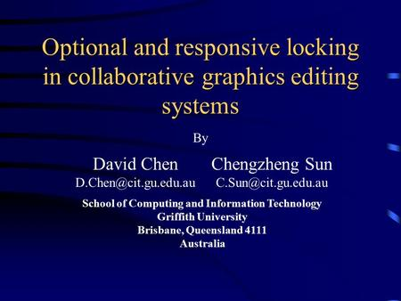 Optional and responsive locking in collaborative graphics editing systems By School of Computing and Information Technology Griffith University Brisbane,