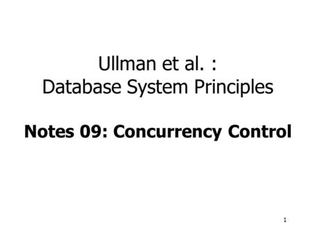 1 Ullman et al. : Database System Principles Notes 09: Concurrency Control.