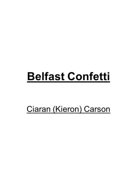 Belfast Confetti Ciaran (Kieron) Carson. When are the following types of punctuation used? What is their 'emotional' impact on a sentence?