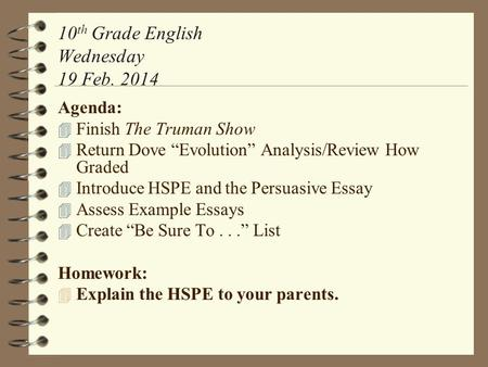 "10 th Grade English Wednesday 19 Feb. 2014 Agenda: 4 Finish The Truman Show 4 Return Dove ""Evolution"" Analysis/Review How Graded 4 Introduce HSPE and the."