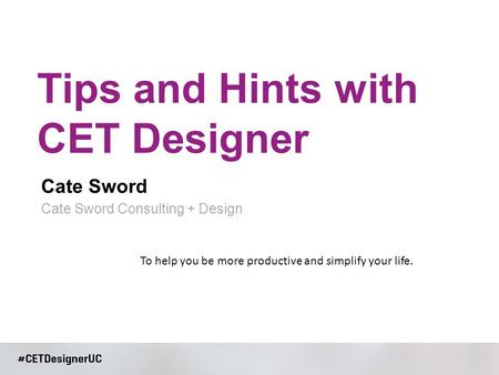 Cate Sword Tips and Hints with CET Designer Cate Sword Consulting + Design To help you be more productive and simplify your life.