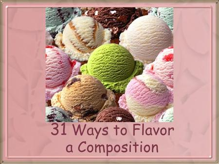 31 Ways to Flavor a Composition. Consider the audience.