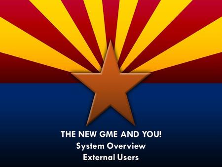 THE NEW GME AND YOU! System Overview External Users.