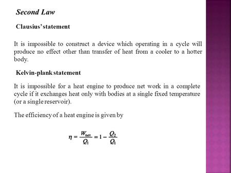 Second Law It is impossible to construct a device which operating in a cycle will produce no effect other than transfer of heat from a cooler to a hotter.