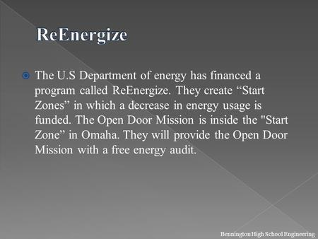 " The U.S Department of energy has financed a program called ReEnergize. They create ""Start Zones"" in which a decrease in energy usage is funded. The Open."
