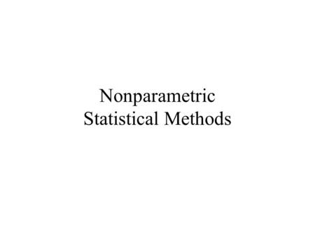 Nonparametric Statistical Methods. Definition When the data is generated from process (model) that is known except for finite number of unknown parameters.