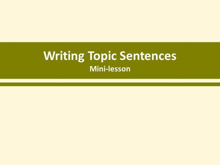 Writing Topic Sentences Mini-lesson. Topic Sentences topic sentence A topic sentence is a statement that tells what your paragraph will be about.