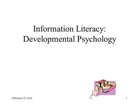February 19, 20161 Information Literacy: Developmental Psychology.