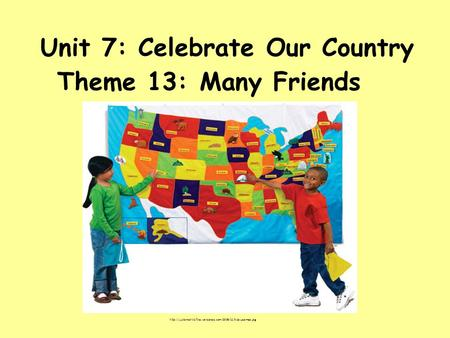 Unit 7: Celebrate Our Country Theme 13: Many Friends