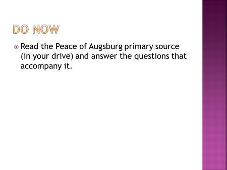  Read the Peace of Augsburg primary source (in your drive) and answer the questions that accompany it.