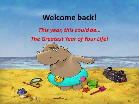 Welcome back! This year, this could be… The Greatest Year of Your Life!