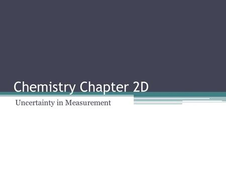 Chemistry Chapter 2D Uncertainty in Measurement. Uncertainty  Represents how well a measurement was made  Science is 'peer reviewed'  We don't just.