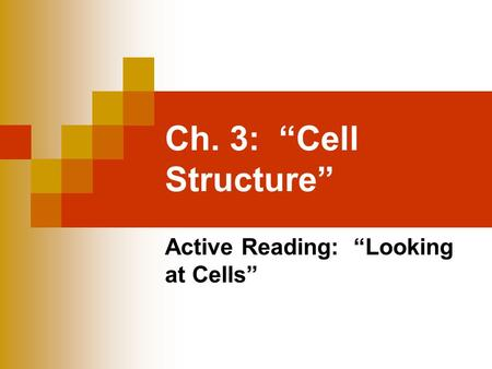 "Ch. 3: ""Cell Structure"" Active Reading: ""Looking at Cells"""