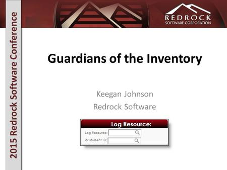 2015 Redrock Software Conference Guardians of the Inventory Keegan Johnson Redrock Software.