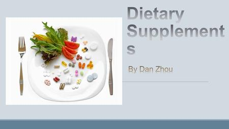 What is Dietary Supplement? o Regulation issues o Lack of clinical effectiveness o Side effects o Relatively high cost compared to natural food.
