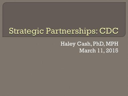 Haley Cash, PhD, MPH March 11, 2015.  Organizational Arrangement TEPHINET (contract agreement) CDC (funding/support) via Island Team and DP14-1406.