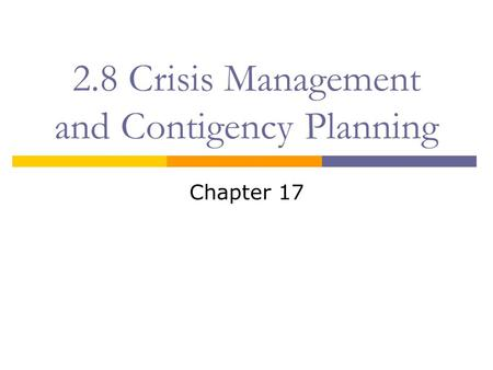 2.8 Crisis Management and Contigency Planning Chapter 17.